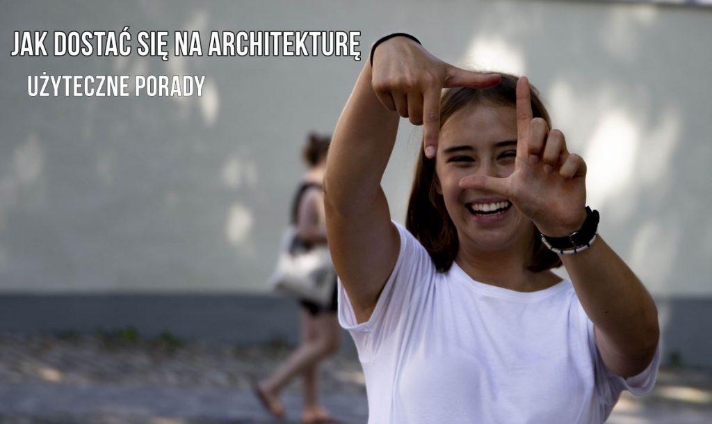 Jak dostać się na architekturę porady